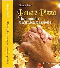 9788890708909: Pane e pizza. Due mondi un'unica passione
