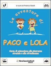 9788890775307: Le avventure di Paco e Lola. Corso di educazione alla sicurezza stradale e alla cittadinanza