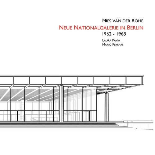 Mies Van Der Rohe's Neue Nationalgalerie in Berlin 1964-1965: Pavia, Laura