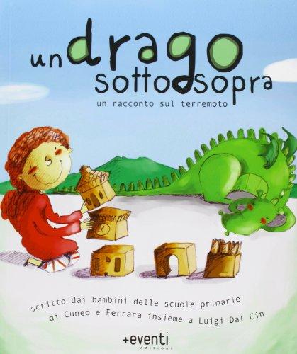 9788890818714: Un drago sottosopra. Una storia scritta dai bambini delle scuola elementari di Cuneo e Ferrara insieme a Luigi Dal Cin