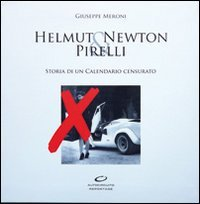 9788890843754: Helmut Newton & Pirelli. Storia di un calendario censurato