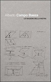 9788890847523: Alberto Campo Baeza. Le ragioni della pietra