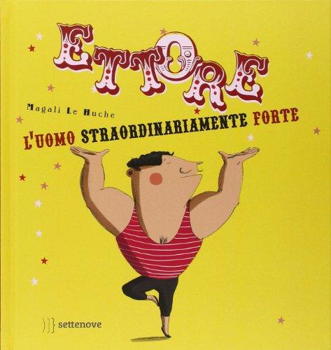 9788890860553: Ettore. L'uomo straordinariamente forte. Ediz. illustrata