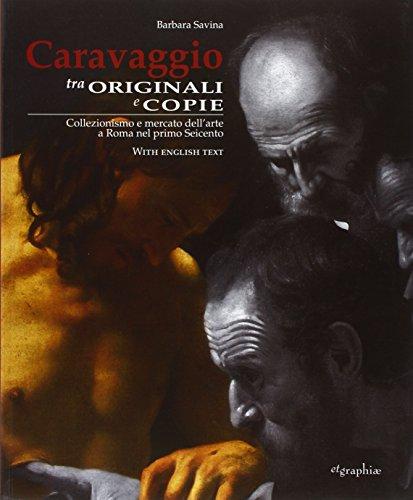 9788890868429: Caravaggio tra originali e copie. Collezionismo e mercato dell'arte a Roma nel primo Seicento. Ediz. italiana e inglese