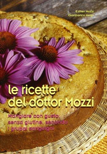 9788890873805: Le ricette del dottor Mozzi. Mangiare con gusto senza glutine, secondo i gruppi sanguigni