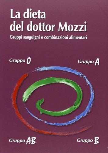 9788890873829: La dieta del dottor Mozzi. Gruppi sanguigni e combinazioni alimentari