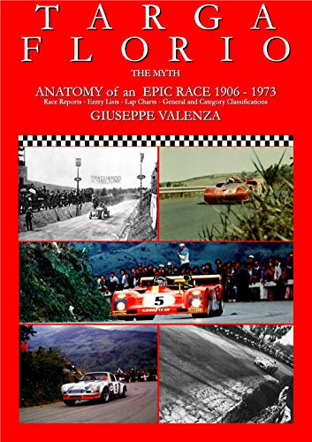 9788890885433: Targa Florio the myth. Anatomy of an epic race 1906-1973. Race Reports, entry lists, lap charts, general and category classifications. Ediz. italiana e inglese