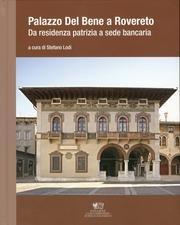 9788890892189: Palazzo Del Bene a Rovereto. Da residenza patrizia a sede bancaria.