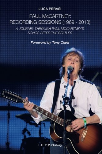9788890912214: Paul McCartney: Recording Sessions (1969-2013). A Journey Through Paul McCartney's Songs After The Beatles.