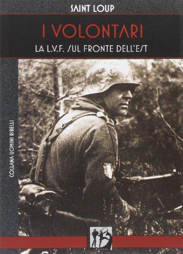 9788890936104: I volontari. La L.V.F. sul Fronte dell'Est