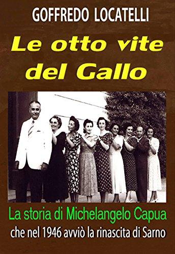 9788890969270: Le otto vite del Gallo. La storia di Michelangelo Capua che nel 1946 avviò la rinascita di Sarno