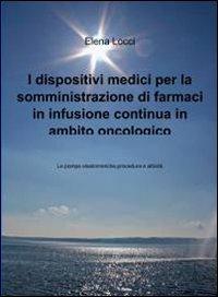 9788891036797: I dispositivi medici per la somministrazione di farmaci in infusione continua in ambito oncologico