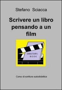 9788891048660: Scrivere un libro pensando a un film