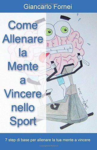 9788891159243: Come allenare la mente a vincere nello sport