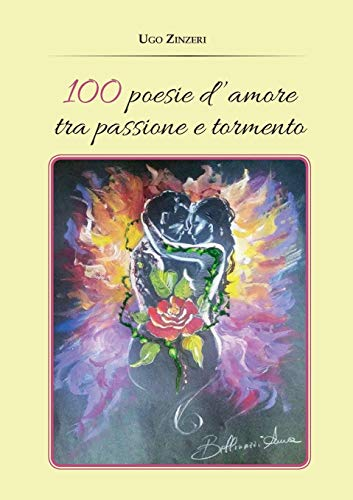 9788891193353: 100 Poesie d'amore tra passione e tormento