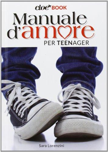 Manuale d'amore per teenager. Cioè book: Sara Lorenzini