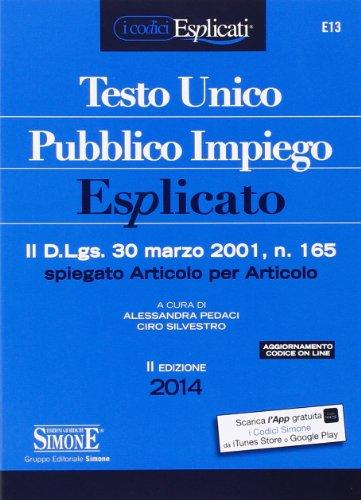 9788891401991: Testo unico pubblico impiego esplicato. Il D.Lgs. 30 marzo 2011, n. 165 spiegato articolo per articolo