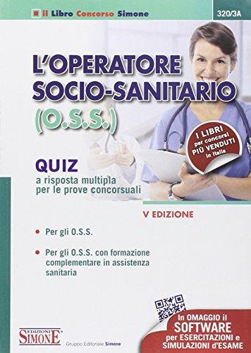 9788891402264: L'operatore socio-sanitario (O.S.S.). Quiz a risposta multipla per le prove concorsuali