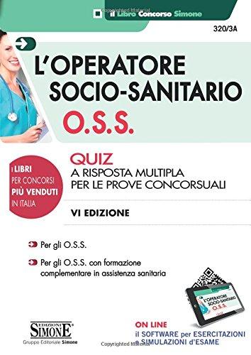 9788891409447: L'operatore socio-sanitario (O.S.S.). Quiz a risposta multipla per le prove concorsuali