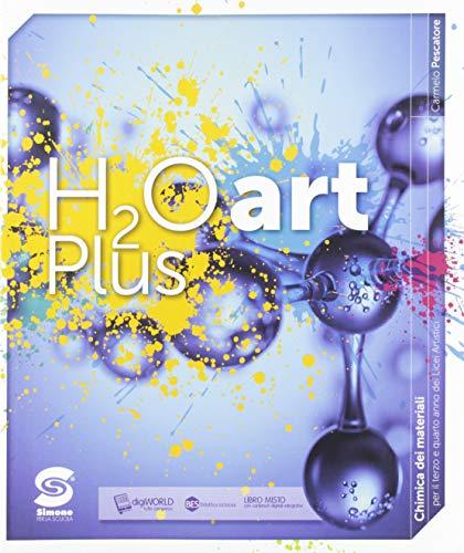 9788891420176: H2O art plus. Chimica generale e dei materiali. Per il 3º, 4º e 5º anno dei licei artistici. Con e-book. Con espansione online