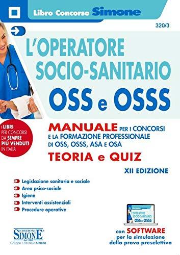 9788891421197: L'operatore socio-sanitario OSS e OSSS. Manuale per i concorsi e la formazione professionale di O.S.S., O.S.S.S., A.S.A. e O.S.A. Teoria e quiz. Con software di simulazione
