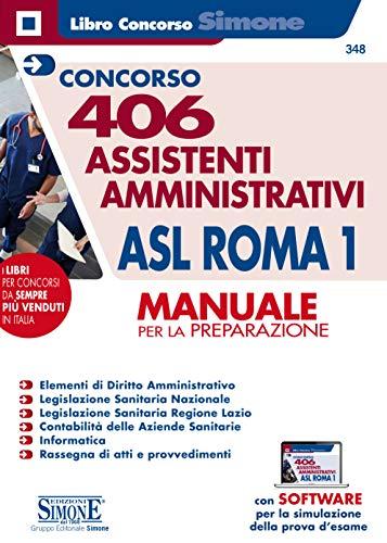 9788891425256: Concorso 406 Assistenti amministrativi ASL Roma 1. Manuale per la preparazione. Con software di simulazione