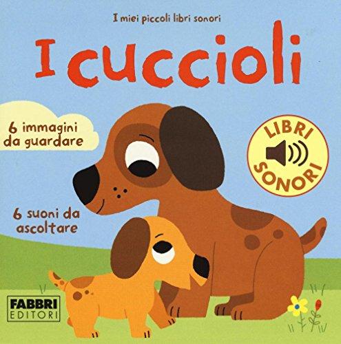 9788891518460: I cuccioli. I miei piccoli libri sonori