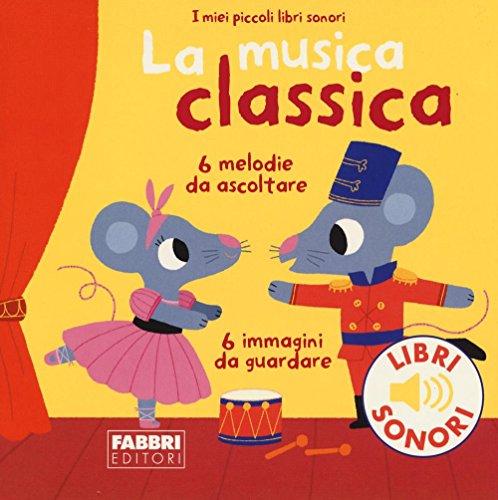 9788891518477: La musica classica. I miei piccoli libri sonori