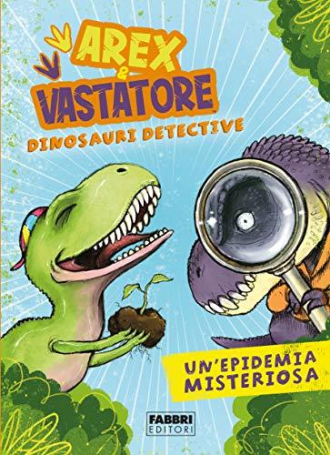 9788891583147: Un'epidemia misteriosa. Arex & Vastatore, dinosauri detective