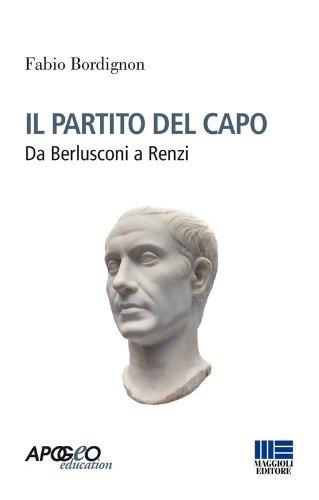 9788891600158: Il partito del capo. Da Berlusconi a Renzi