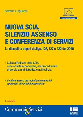 9788891619211: SCIA, il silenzio assenso e conferenza di servizi. La nuova disciplina dopo i decreti attuativi della riforma Madia (Commercio & servizi)