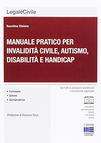 Manuale pratico per invalidità civile, autismo, disabilità: Rocchina Staiano