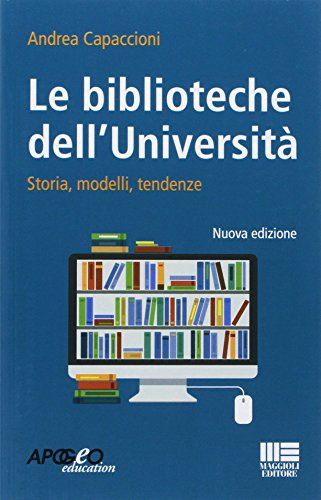 9788891625618: Le biblioteche dell'università. Storie, modelli, tendenze