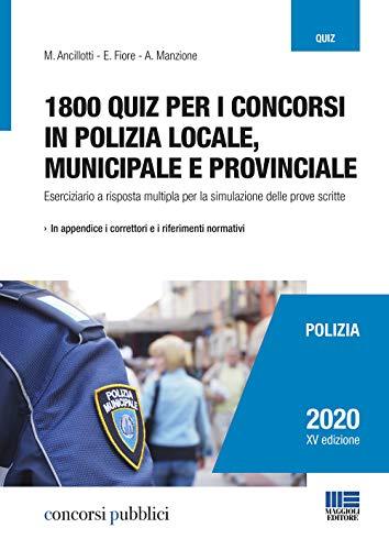 9788891642202: 1800 QUIZ per i Concorsi in Polizia Locale, Municipale e Provinciale. Eserciziario a risposta multipla per la simulazione delle prove scritte