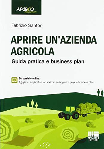 9788891645135: Aprire un'azienda agricola. Guida pratica e business plan