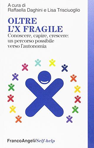 Oltre l'X fragile. Conoscere, capire, crescere: un
