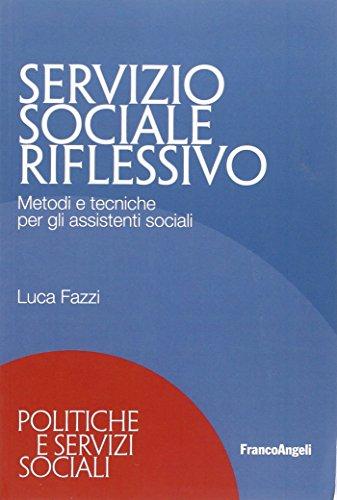 Servizio sociale riflessivo. Metodi e tecniche per: Luca Fazzi