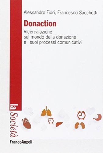 9788891726889: Donaction. Ricerca-azione sul mondo della donazione e sui processi comunicativi (La società. Saggi)