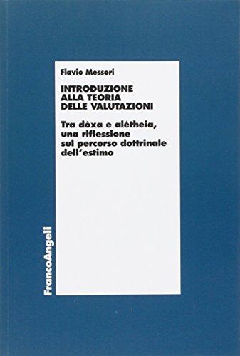 Introduzione alla teoria delle valutazioni. Tra dòxa e alétheia, una riflessione sul percorso dottrinale dell'estimo - Flavio Messori