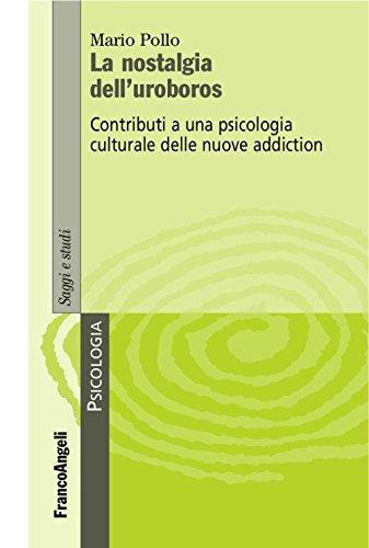9788891741738: La nostalgia dell'uroboros. Contributi a una psicologia culturale delle nuove addiction (Serie di psicologia)