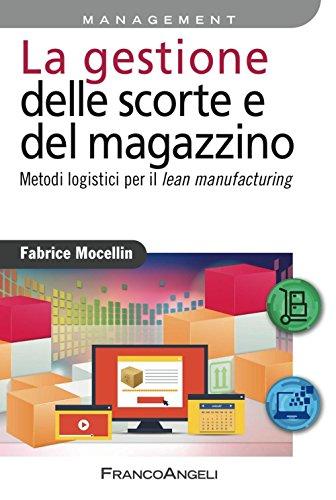9788891744760: La gestione delle scorte e del magazzino. Metodi logistici per il lean manufacturing