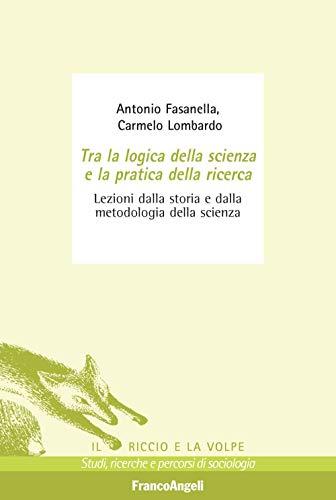 9788891778321: Tra la logica della scienza e la pratica della ricerca. Lezioni dalla storia e dalla metodologia della scienza
