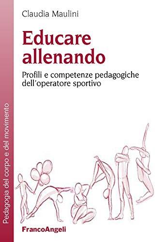 9788891781192: Educare allenando. Profili e competenze pedagogiche dell'operatore sportivo