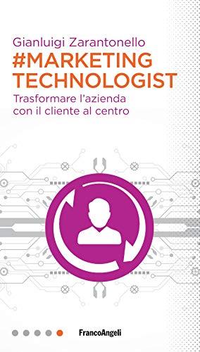 9788891787149: #marketing technologist. Trasformare l'azienda con il cliente al centro