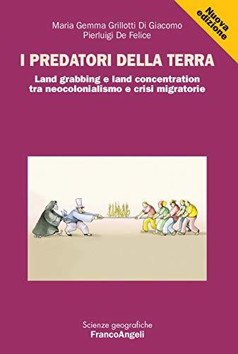 9788891787729: I predatori della terra. Land grabbing e land concentration tra neocolonialismo e crisi migratorie
