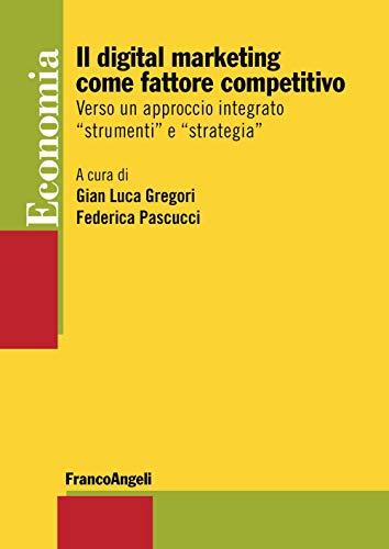 9788891789143: Il digital marketing come fattore competitivo. Verso un approccio integrato «strumenti» e «strategia»