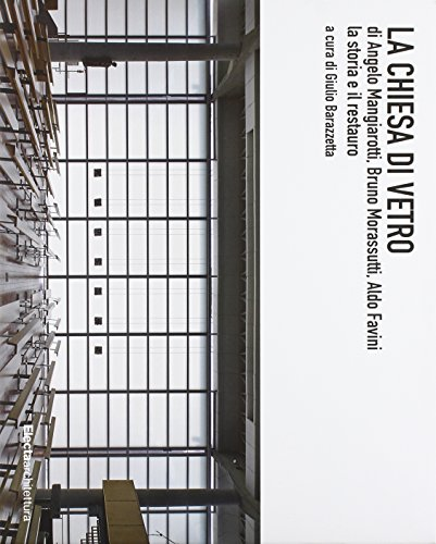 9788891805690: La chiesa di vetro di Angelo Mangiarotti, Bruno Morassutti, Aldo Favini. La storia e il restauro