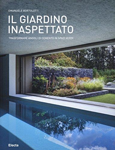 9788891806093: Il giardino inaspettato. Trasformare angoli di cemento in spazi verdi. Ediz. illustrata