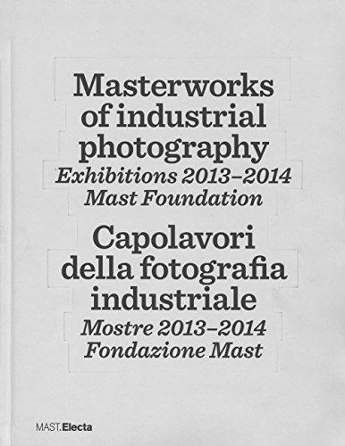 9788891806925: Masterworks of industrial photography. Exhibitions 2013-2014. Mast foundation. Ediz. italiana e inglese