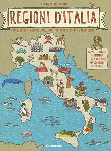 9788891807212: Regioni d'Italia. Città, borghi, natura, arte, cibo, personaggi, storia e tradizioni
